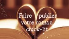 Faire publier votre roman chick-lit comédie romantique